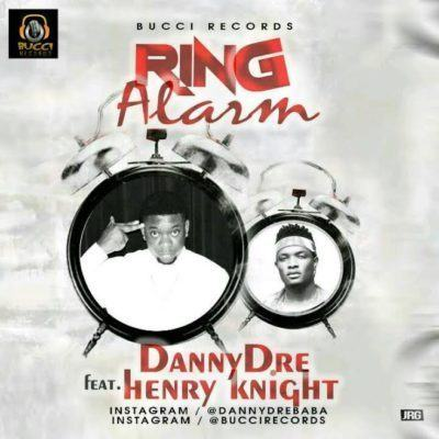 Danny Dre - Ring Alarm ft Henry knight [AuDio]