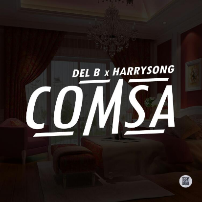 Del B & Harrysong - COMSA [AuDio]
