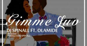 Dj Spinall - Gimme Luv ft Olamide