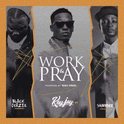 Kay Jay - Work & Pray ft Shaydee & Black Jerzee [AuDio]