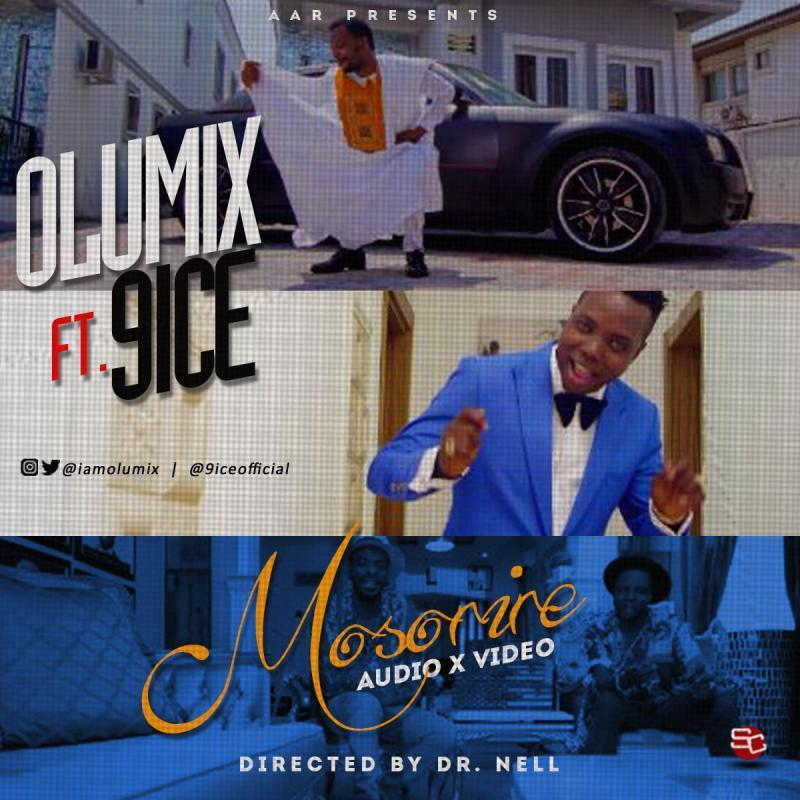 Olumix - Mosorire ft 9ice [AuDio + ViDeo]