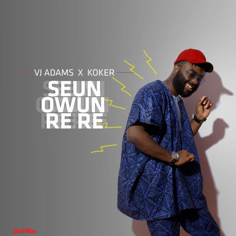 VJ Adams - Seun Rere ft Koker [AuDio]