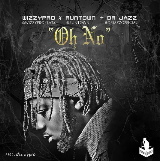 WizzyPro - Oh No ft Runtown & Dr. Jazz [AuDio]