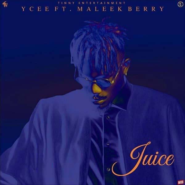 Ycee - Juice ft Maleek Berry [AuDio]