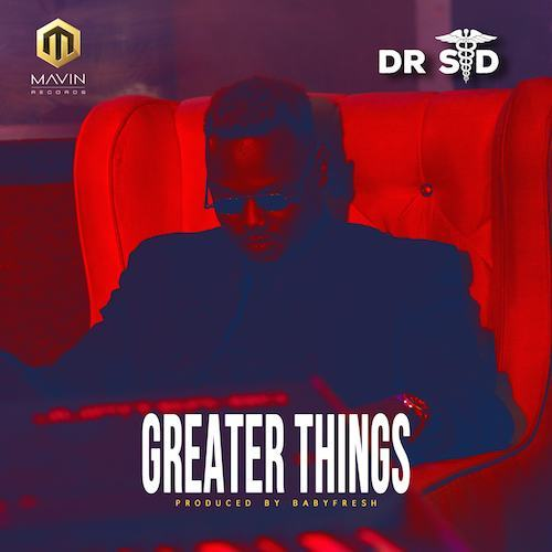 Dr Sid - Greater Things [AuDio]