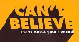 Kranium - Can't Believe ft TY Dolla $ign & Wizkid