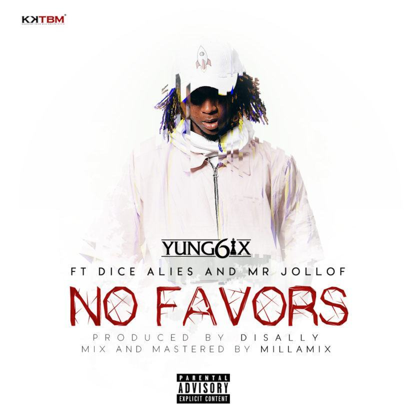 Yung6ix - No Favor ft Dice Ailes & Mr. Jollof [AuDio]