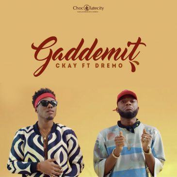 Ckay - Gaddemit ft Dremo [ViDeo]