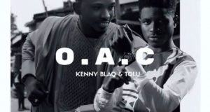 Kenny Blaq & Tolu - O.A.C [AuDio]