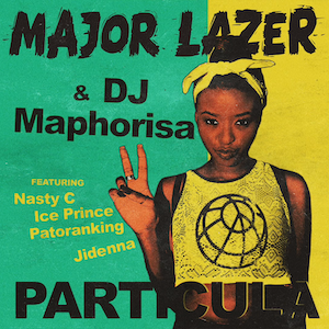 Major Lazer - Particula ft Nasty C, Ice Prince, Patoranking & Jidenna [AuDio]