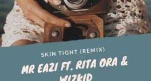 Mr. Eazi - Skin Tight (Remix) ft Rita Ora & Wizkid [AuDio]