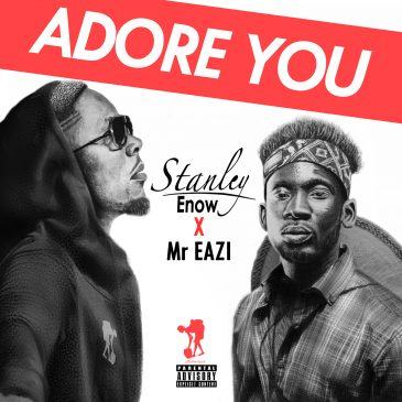 Stanley Enow – Adore You ft Mr Eazi [ViDeo]