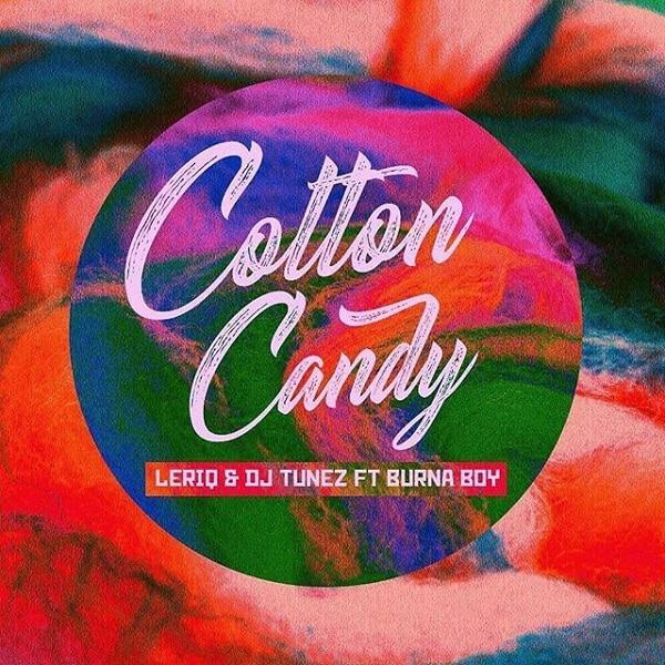 LeriQ & DJ Tunez - Cotton Candy ft Burna Boy [AuDio]