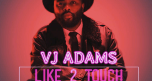 VJ Adams - Like 2 Touch [ViDeo]