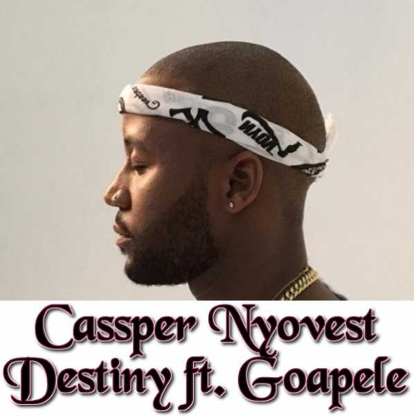 Cassper Nyovest - Destiny ft Goapele [ViDeo]