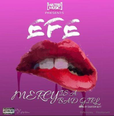 Efe – Mercy Is A Bad Girl [AuDio]