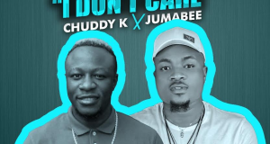 Chuddy K - She Say 'I Don't Care' ft Jumabee [AuDio]