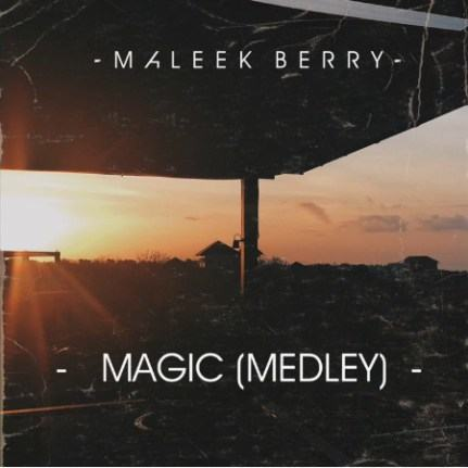 Maleek Berry – Magic (Medley) [AuDio]