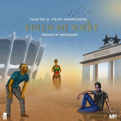 Naeto C – Kill'N Me Softly ft Sarkodie [AuDio]