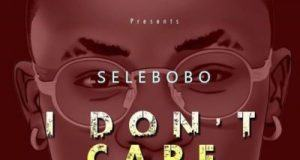 Selebobo – I Don't Care [AuDio]