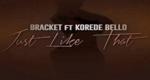 Bracket – Just Like That ft Korede Bello [AuDio]