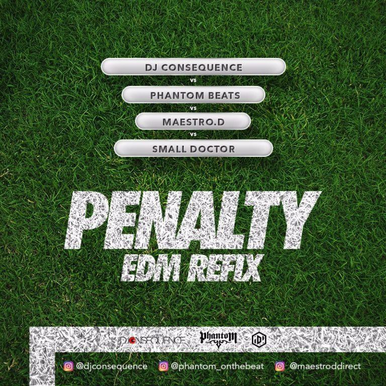 DJ Consequence, Phantom, Maestro D & Small Doctor – Penalty (EDM Refix) [AuDio]