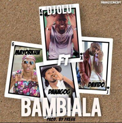 DJ Olu – Bambiala ft Davido, Danagog & Mayorkun [AuDio]