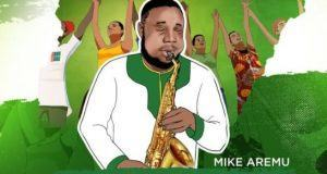 Mike Aremu – Nigeria Fiful [AuDio]