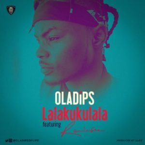 Oladips – Lalakukulala ft Reminisce [AuDio]