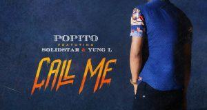 Popito – Call Me ft Solidstar & Yung L [ViDeo]