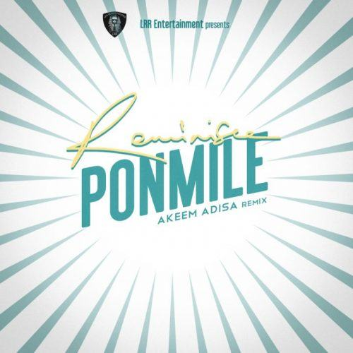 Reminisce – Ponmile (Akeem Adisa Remix) [AuDio + ViDeo]