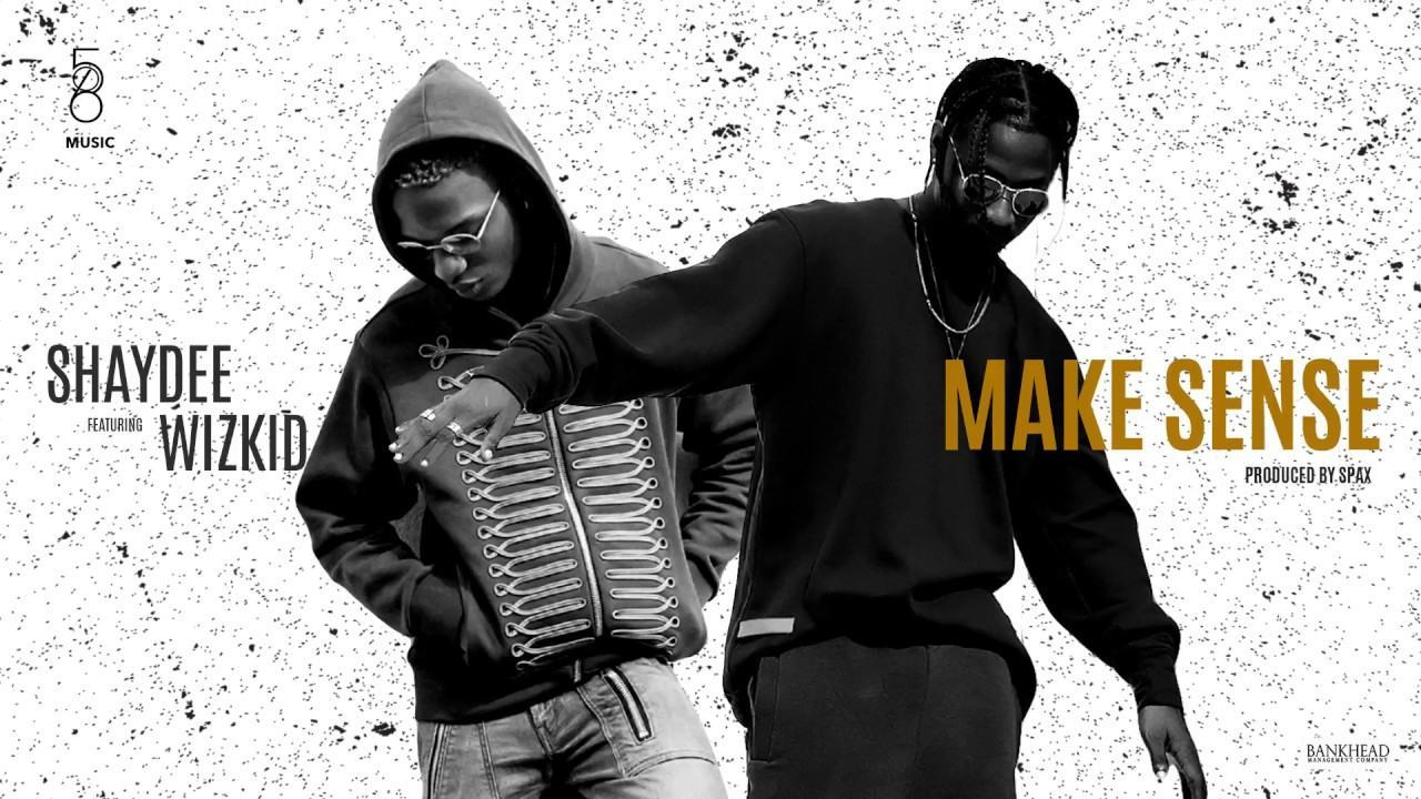 Shaydee – Make Sense ft Wizkid [ViDeo]
