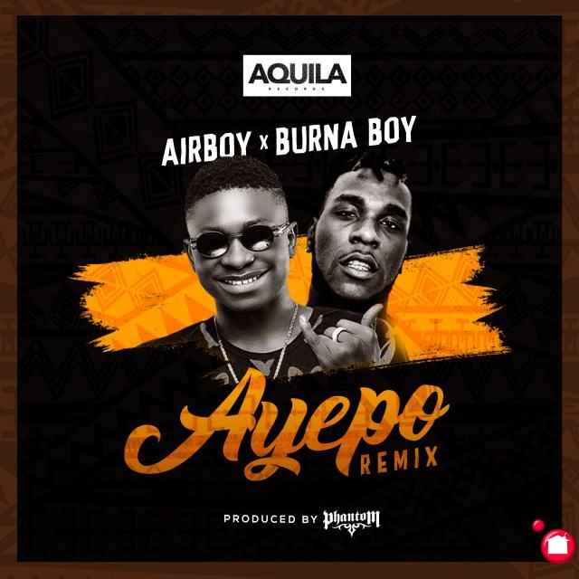 Airboy - Ayepo (Remix) ft Burna Boy [AuDio + ViDeo]