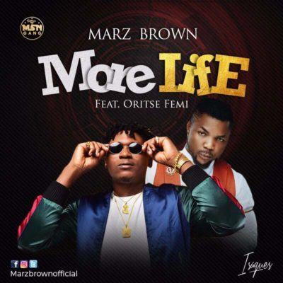 Marz Brown - More Life ft Oritse Femi [AuDio]