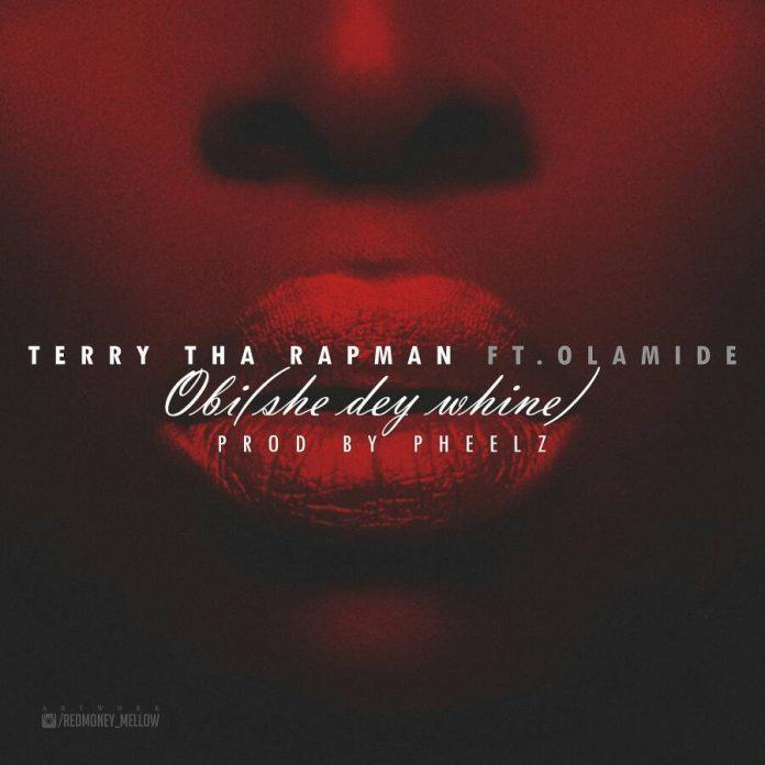 Terry Tha Rapman - Obi (She Dey Whine) ft Olamide [AuDio]