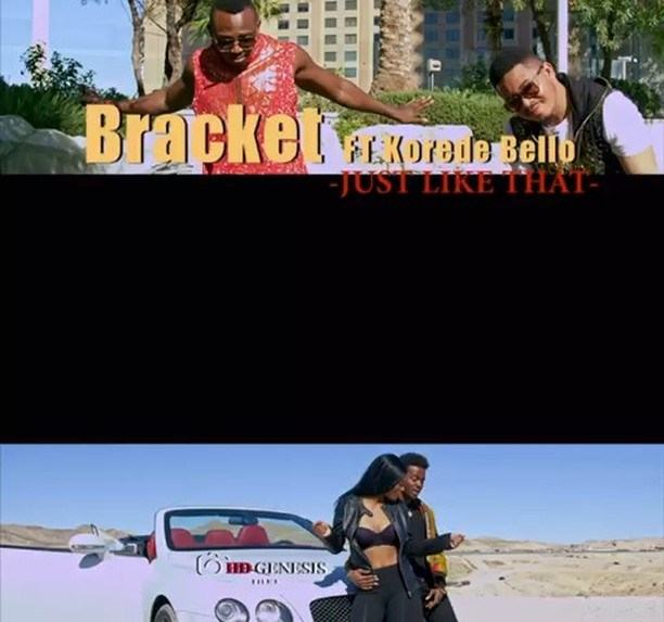 Bracket - Just Like That ft Korede Bello [ViDeo]