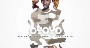 Dezign - Oyoyo (Remix) ft HumbleSmith & Harrysong [AuDio]
