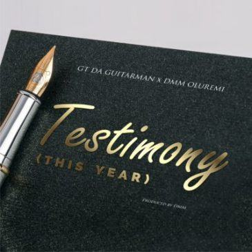 GT Da Guitarman - Testimony (This Year) ft DMM Oluremi [AuDio]