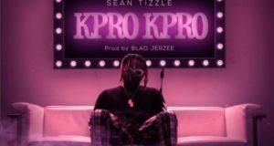 Sean Tizzle - Kpro Kpro [AuDio]