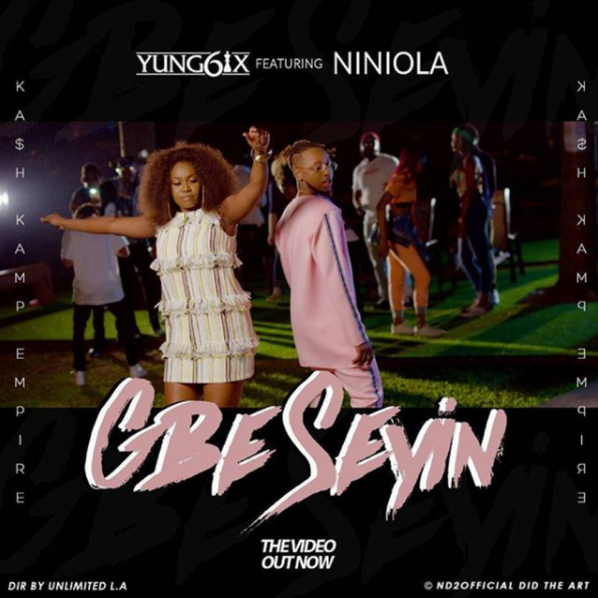 Yung6ix - Gbe Seyin ft Niniola [ViDeo]