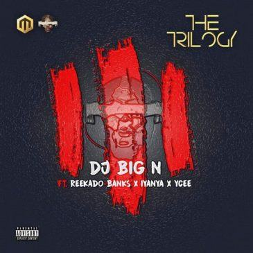 DJ Big N – The Trilogy ft Reekado Banks, Iyanya & YCEE [AuDio]