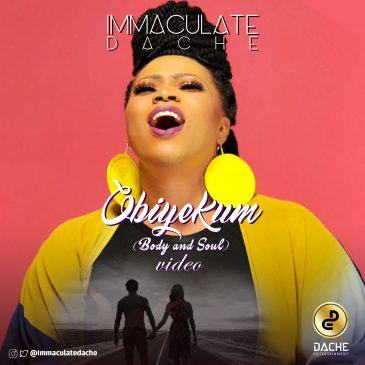 Immaculate Dache - Obiyekum (Body & Soul) [ViDeo]