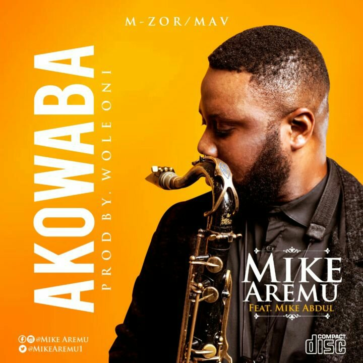 Mike Aremu - Akowaba ft Mike Abdul