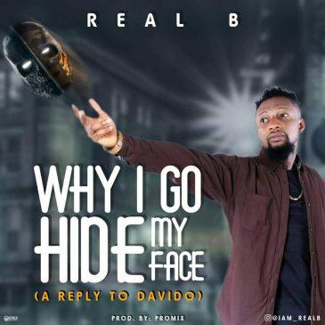 Real-B - Why I Go Hide My Face (A reply to Davido) [AuDio]