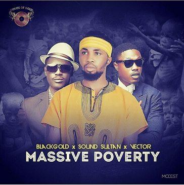 BlackGold – Massive Poverty ft Vector & Sound Sultan [AuDio]