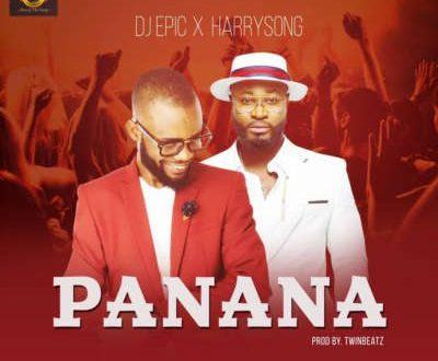 DJ Epic & Harrysong – Panana [AuDio]