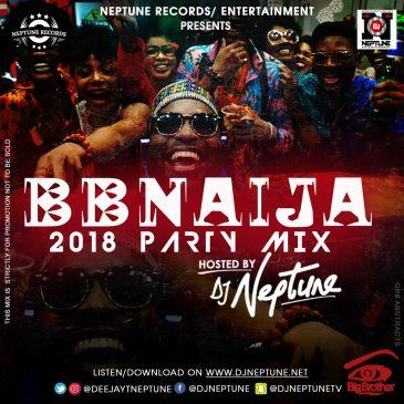 DJ Neptune - 2018 #BBNAIJA Saturday Night Party Mix