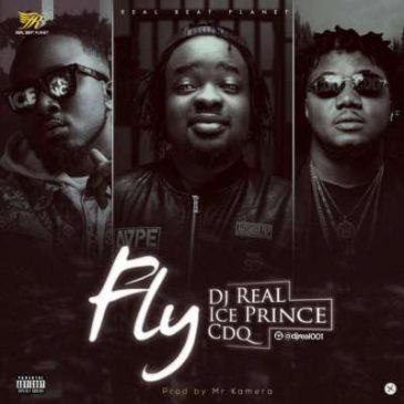 DJ Real, Ice Prince & CDQ – Fly [AuDio]