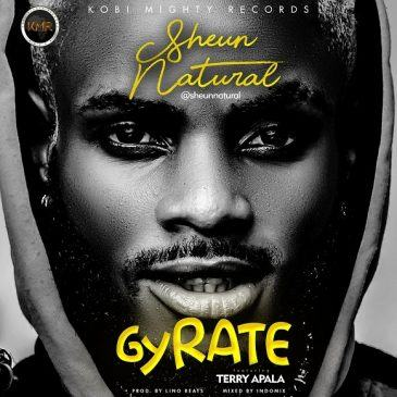 Sheun Natural - Gyrate ft Terry Apala [AuDio]
