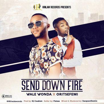 Wale Wonda – Send Down Fire ft Oritsefemi [AuDio]